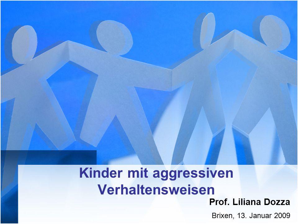Kinder mit aggressiven Verhaltensweisen Prof. Liliana Dozza Brixen, 13. Januar 2009