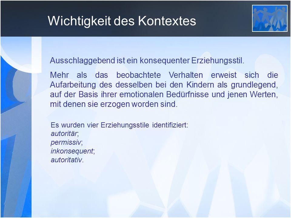 Wichtigkeit des Kontextes Es wurden vier Erziehungsstile identifiziert: autoritär; permissiv; inkonsequent; autoritativ.