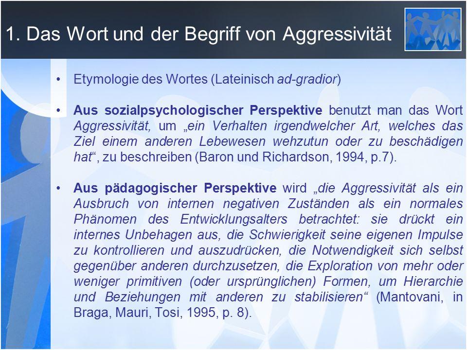 1. Das Wort und der Begriff von Aggressivität Etymologie des Wortes (Lateinisch ad-gradior) Aus sozialpsychologischer Perspektive benutzt man das Wort