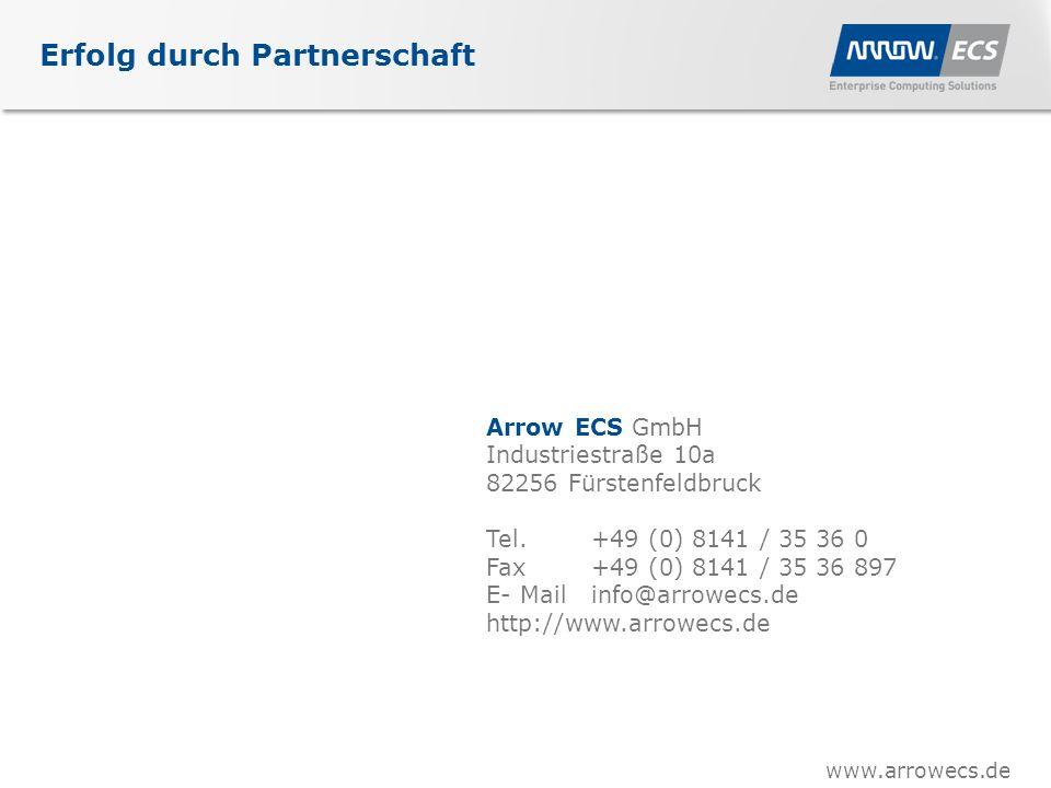 www.arrowecs.de Erfolg durch Partnerschaft Arrow ECS GmbH Industriestraße 10a 82256 Fürstenfeldbruck Tel.+49 (0) 8141 / 35 36 0 Fax+49 (0) 8141 / 35 36 897 E- Mailinfo@arrowecs.de http://www.arrowecs.de