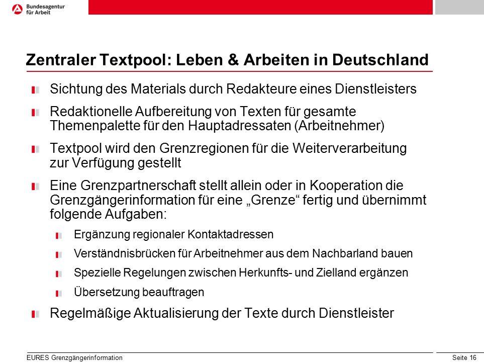 Seite 16 Zentraler Textpool: Leben & Arbeiten in Deutschland EURES Grenzgängerinformation Sichtung des Materials durch Redakteure eines Dienstleisters