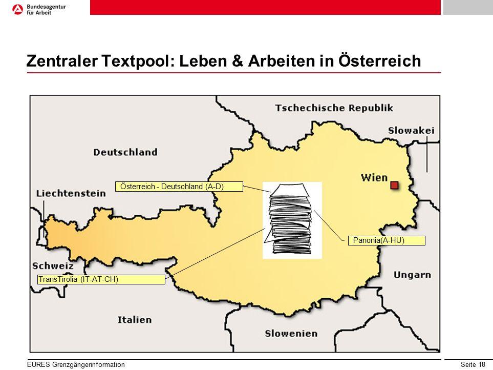Seite 18 Zentraler Textpool: Leben & Arbeiten in Österreich EURES Grenzgängerinformation Panonia(A-HU) Österreich - Deutschland (A-D) TransTirolia (IT-AT-CH)