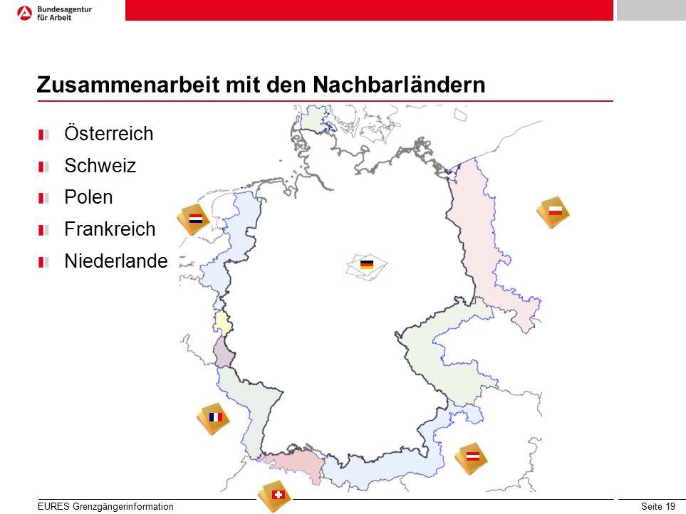 Seite 19 Österreich Schweiz Polen Frankreich Niederlande Zusammenarbeit mit den Nachbarländern EURES Grenzgängerinformation