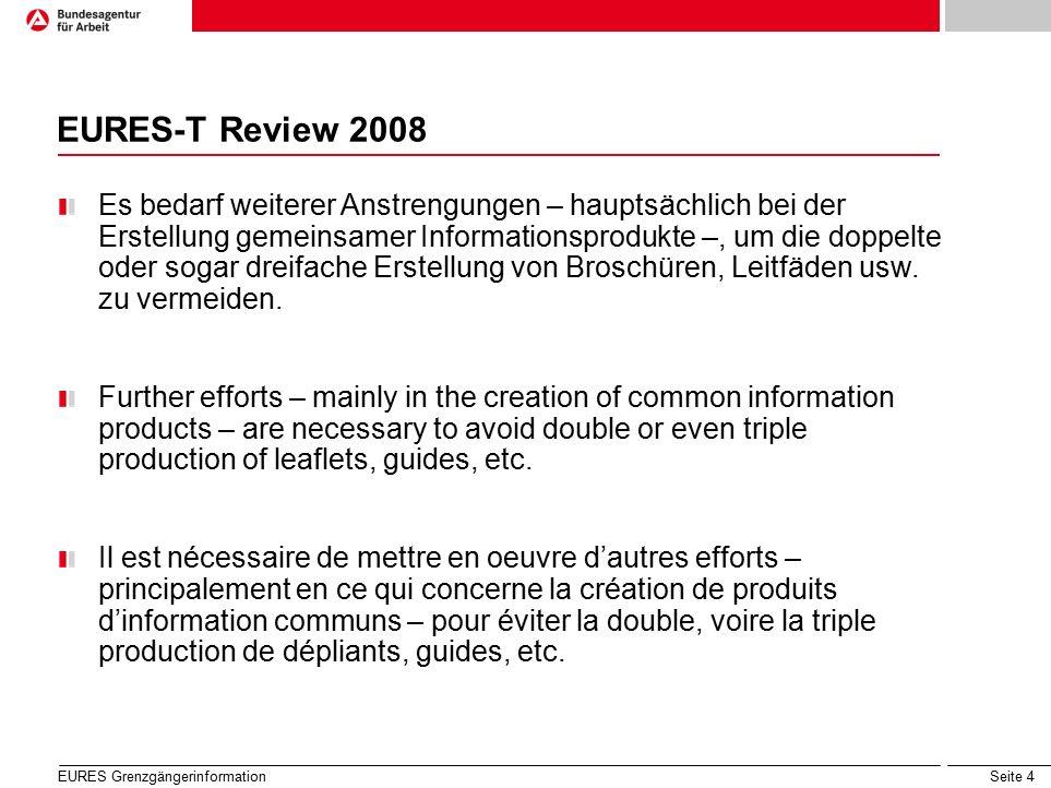 Seite 5 EURES-T Review 2008 Die EURES-Manager sind aufgefordert, in enger Zusammenarbeit mit den jeweiligen Lenkungsausschüssen geeignete Aktivitäten zu entwickeln, an denen sich mehrere EURES-T und/oder EURES-Mitglieder beteiligen.