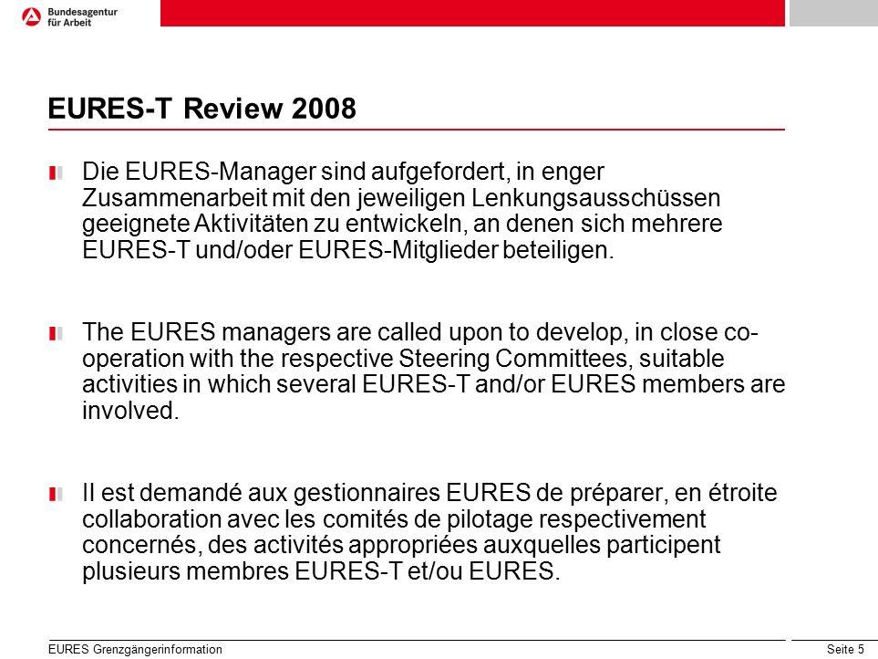 Seite 5 EURES-T Review 2008 Die EURES-Manager sind aufgefordert, in enger Zusammenarbeit mit den jeweiligen Lenkungsausschüssen geeignete Aktivitäten