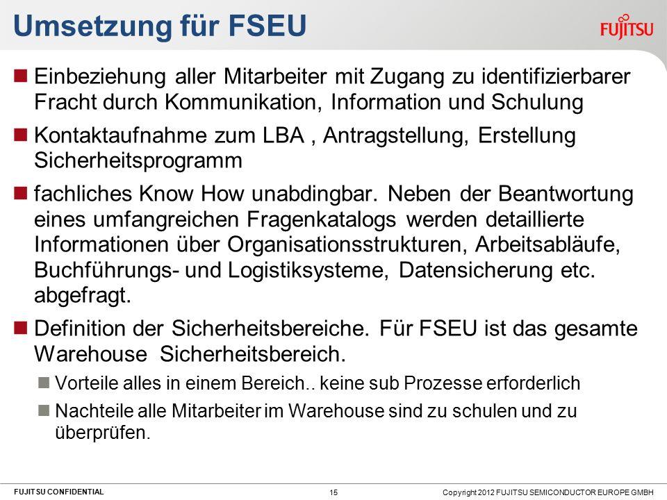 FUJITSU CONFIDENTIAL Umsetzung für FSEU Einbeziehung aller Mitarbeiter mit Zugang zu identifizierbarer Fracht durch Kommunikation, Information und Sch