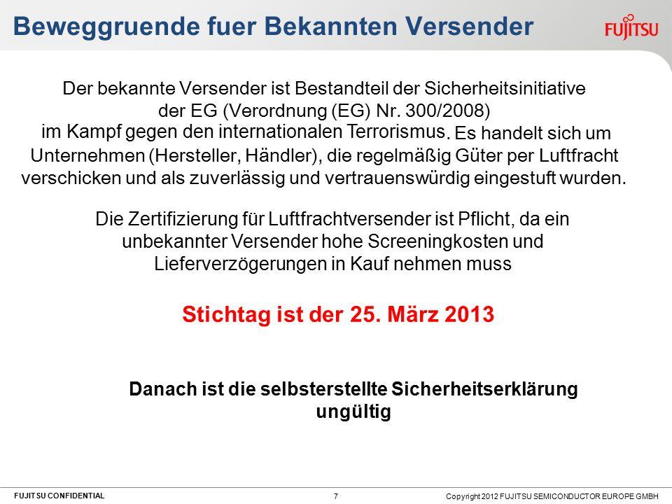 FUJITSU CONFIDENTIAL Beweggruende fuer Bekannten Versender Copyright 2012 FUJITSU SEMICONDUCTOR EUROPE GMBH 7 Der bekannte Versender ist Bestandteil der Sicherheitsinitiative der EG (Verordnung (EG) Nr.
