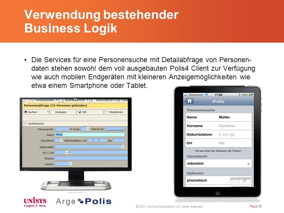 Verwendung bestehender Business Logik Die Services für eine Personensuche mit Detailabfrage von Personen- daten stehen sowohl dem voll ausgebauten Polis4 Client zur Verfügung wie auch mobilen Endgeräten mit kleineren Anzeigemöglichkeiten wie etwa einem Smartphone oder Tablet.