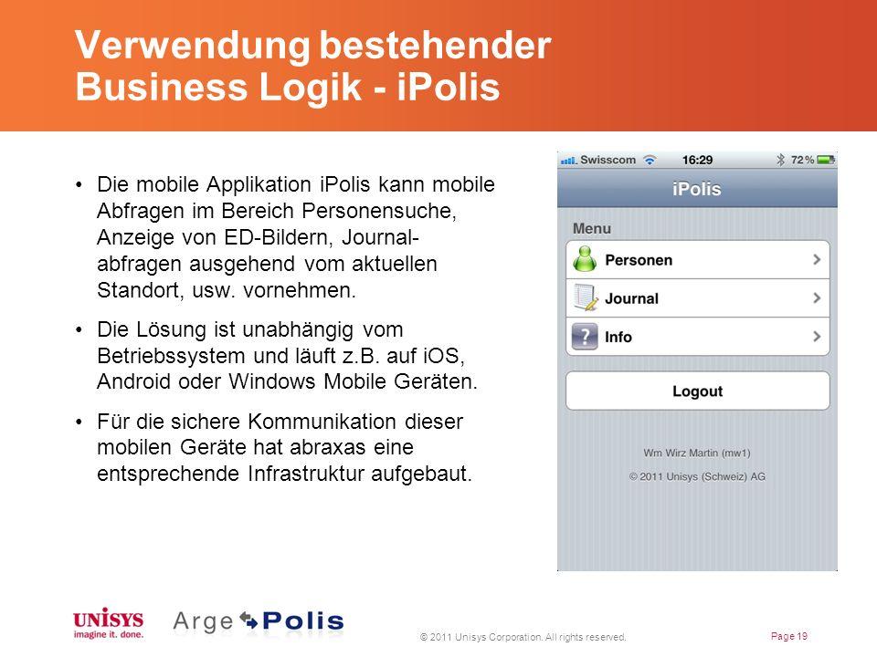 Verwendung bestehender Business Logik - iPolis Die mobile Applikation iPolis kann mobile Abfragen im Bereich Personensuche, Anzeige von ED-Bildern, Journal- abfragen ausgehend vom aktuellen Standort, usw.
