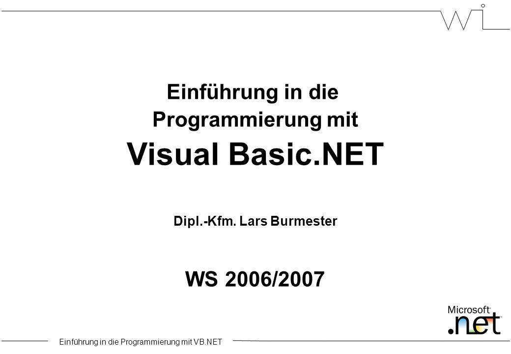 Einführung in die Programmierung mit VB.NET Einführung in die Programmierung mit Visual Basic.NET Dipl.-Kfm.
