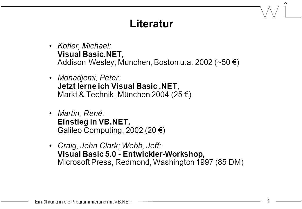 Einführung in die Programmierung mit VB.NET Literatur Kofler, Michael: Visual Basic.NET, Addison-Wesley, München, Boston u.a.