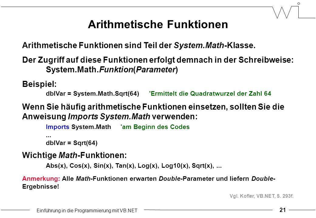Einführung in die Programmierung mit VB.NET Arithmetische Funktionen Arithmetische Funktionen sind Teil der System.Math-Klasse.