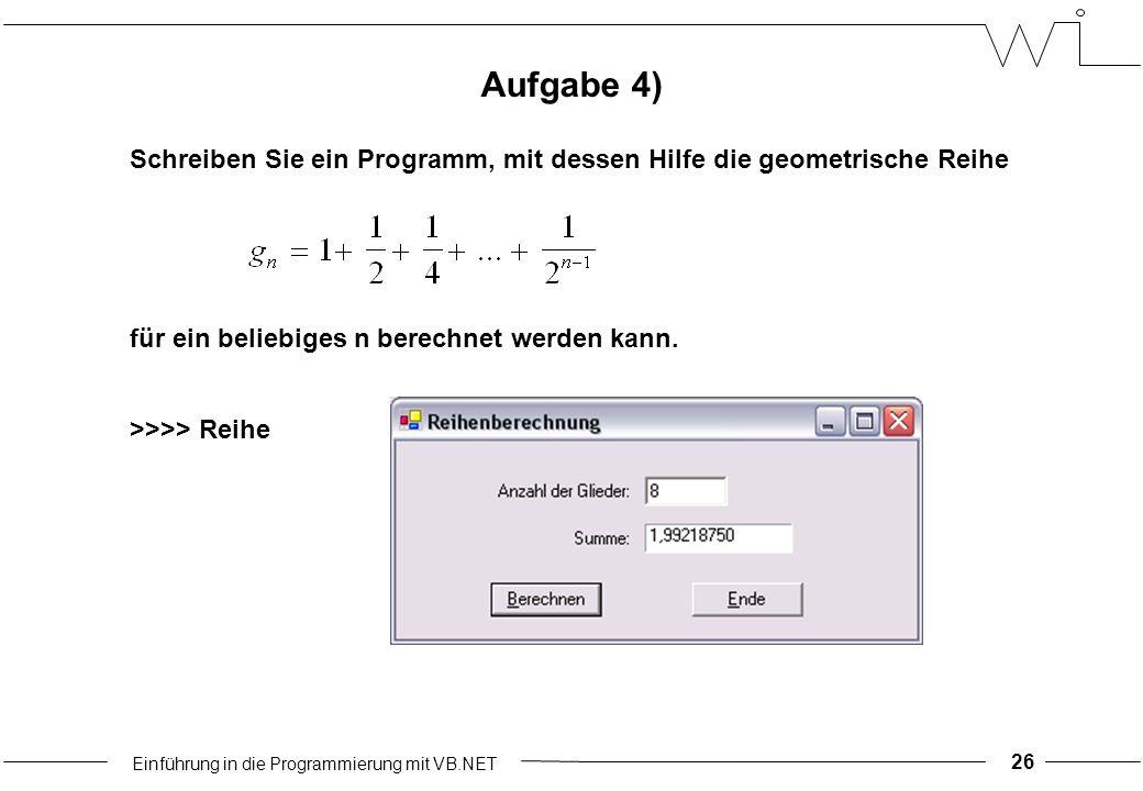 Einführung in die Programmierung mit VB.NET 26 Aufgabe 4) für ein beliebiges n berechnet werden kann.