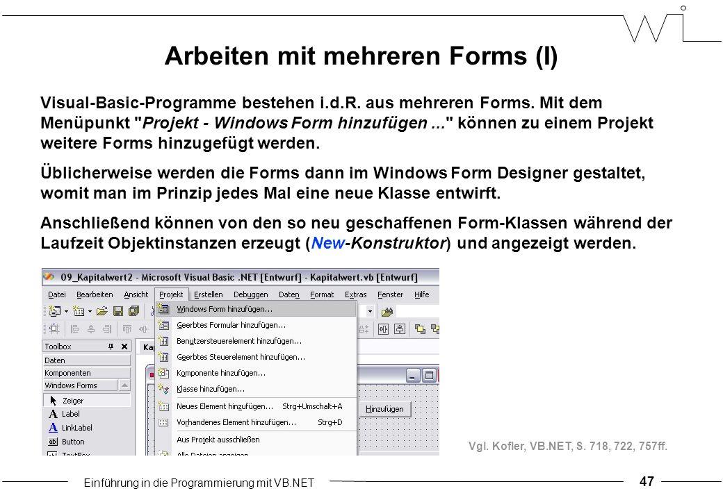 Einführung in die Programmierung mit VB.NET 47 Arbeiten mit mehreren Forms (I) Visual-Basic-Programme bestehen i.d.R.