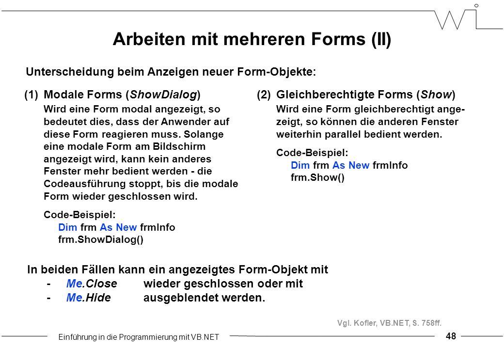 Einführung in die Programmierung mit VB.NET 48 Arbeiten mit mehreren Forms (II) (1)Modale Forms (ShowDialog) Wird eine Form modal angezeigt, so bedeutet dies, dass der Anwender auf diese Form reagieren muss.