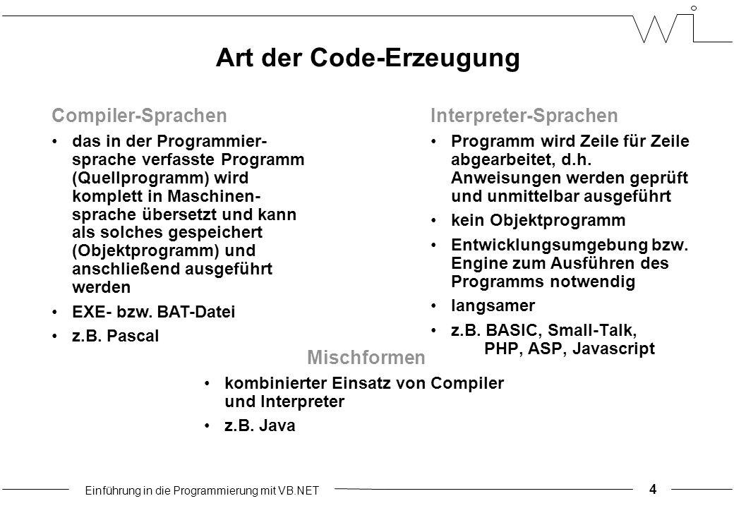 Einführung in die Programmierung mit VB.NET Art der Code-Erzeugung Mischformen kombinierter Einsatz von Compiler und Interpreter z.B.