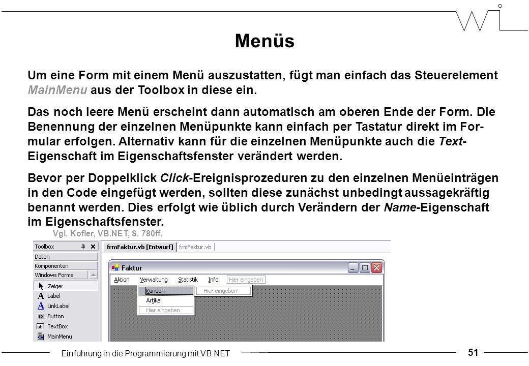 Einführung in die Programmierung mit VB.NET 51 Menüs Um eine Form mit einem Menü auszustatten, fügt man einfach das Steuerelement MainMenu aus der Toolbox in diese ein.