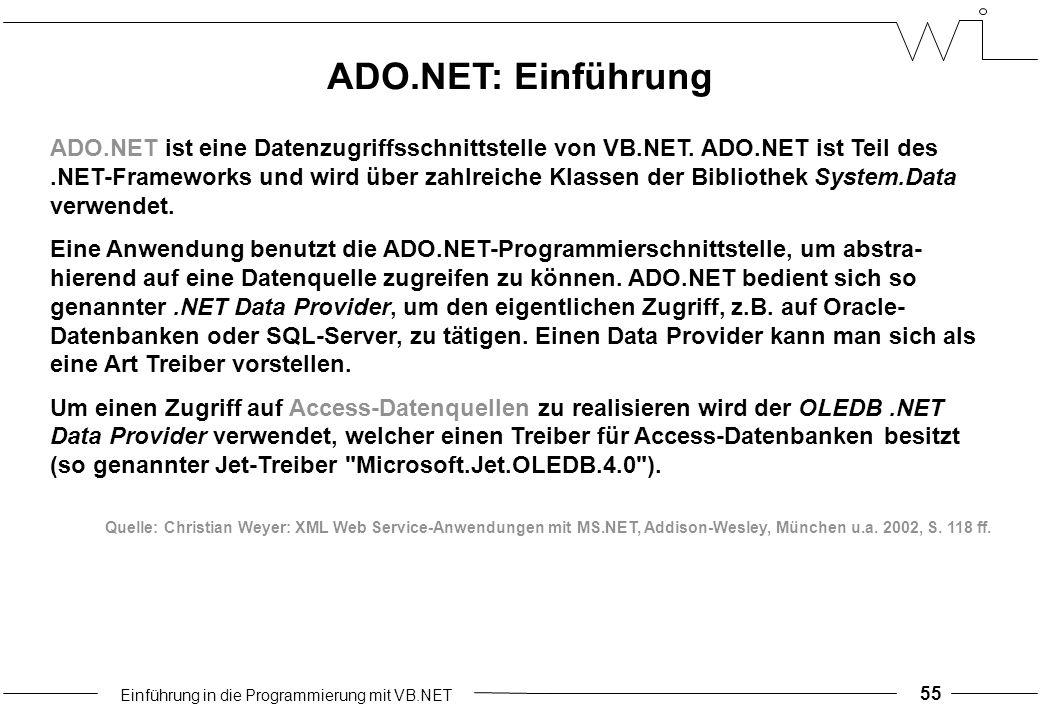 Einführung in die Programmierung mit VB.NET 55 ADO.NET ist eine Datenzugriffsschnittstelle von VB.NET.