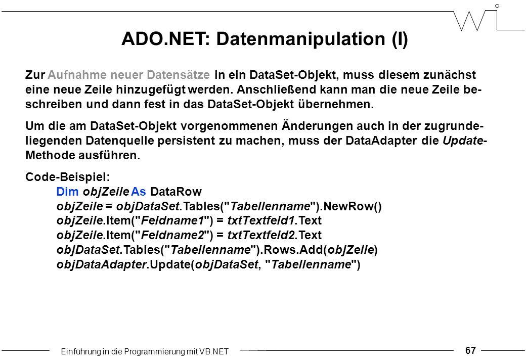 Einführung in die Programmierung mit VB.NET 67 Zur Aufnahme neuer Datensätze in ein DataSet-Objekt, muss diesem zunächst eine neue Zeile hinzugefügt werden.