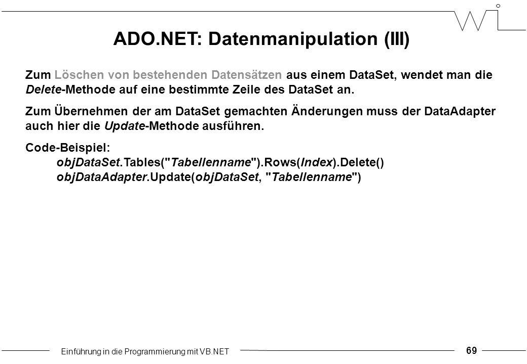 Einführung in die Programmierung mit VB.NET 69 Zum Löschen von bestehenden Datensätzen aus einem DataSet, wendet man die Delete-Methode auf eine bestimmte Zeile des DataSet an.