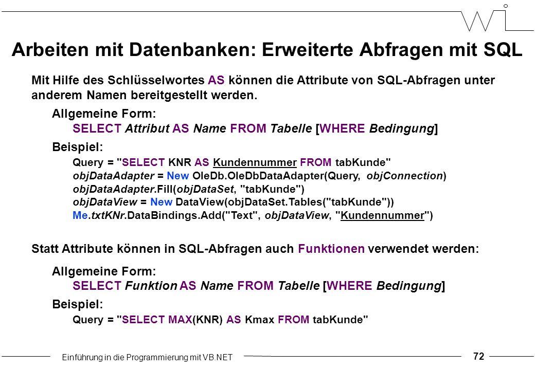 Einführung in die Programmierung mit VB.NET 72 Mit Hilfe des Schlüsselwortes AS können die Attribute von SQL-Abfragen unter anderem Namen bereitgestellt werden.