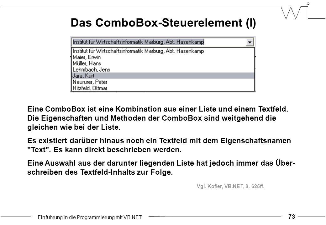 Einführung in die Programmierung mit VB.NET 73 Eine ComboBox ist eine Kombination aus einer Liste und einem Textfeld.