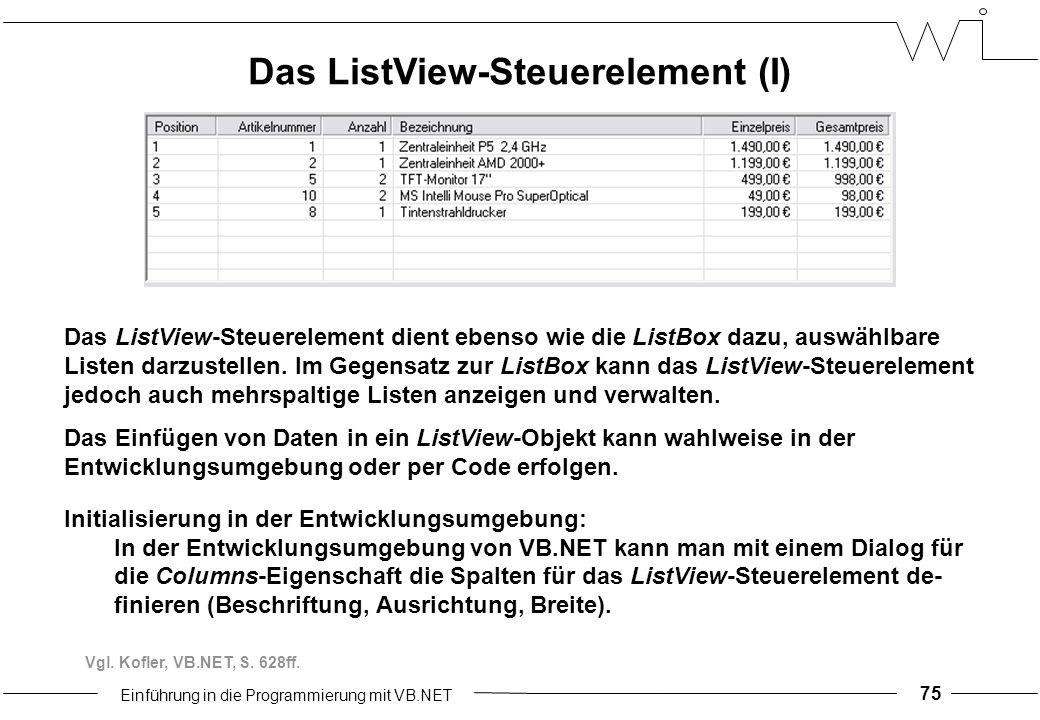 Einführung in die Programmierung mit VB.NET 75 Das ListView-Steuerelement dient ebenso wie die ListBox dazu, auswählbare Listen darzustellen.