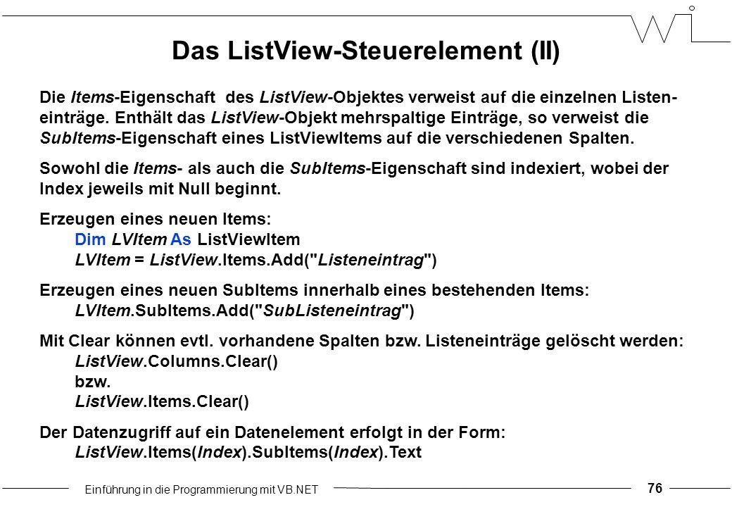 Einführung in die Programmierung mit VB.NET 76 Die Items-Eigenschaft des ListView-Objektes verweist auf die einzelnen Listen- einträge.