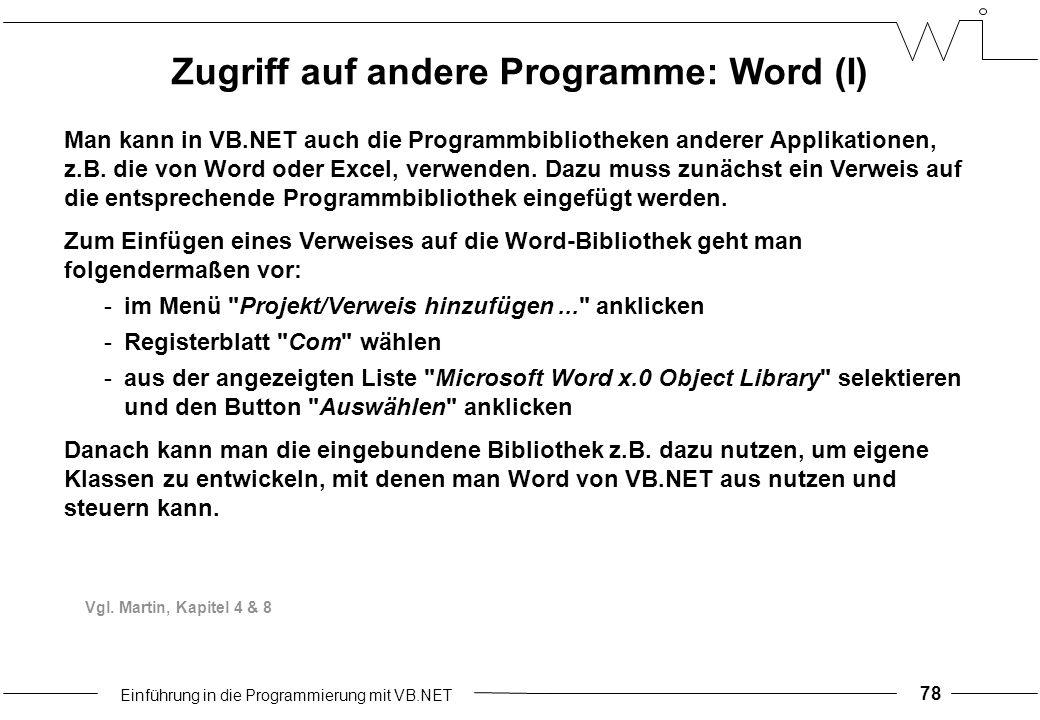 Einführung in die Programmierung mit VB.NET 78 Man kann in VB.NET auch die Programmbibliotheken anderer Applikationen, z.B.