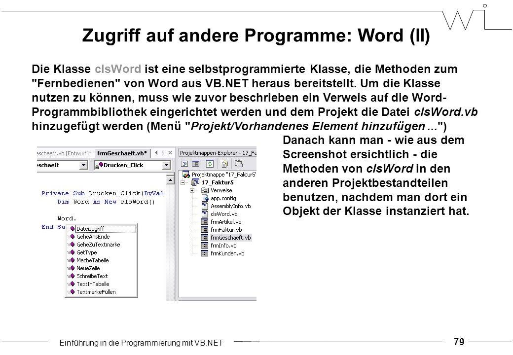 Einführung in die Programmierung mit VB.NET 79 Die Klasse clsWord ist eine selbstprogrammierte Klasse, die Methoden zum Fernbedienen von Word aus VB.NET heraus bereitstellt.