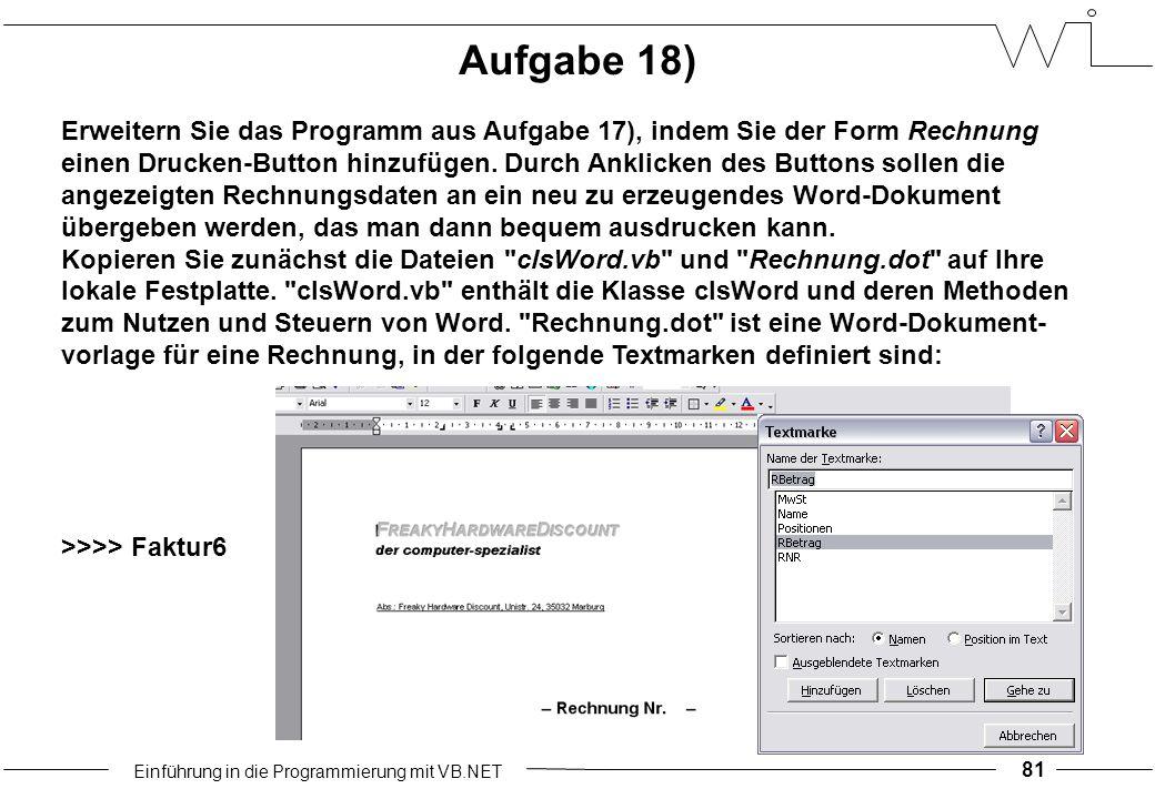 Einführung in die Programmierung mit VB.NET 81 Aufgabe 18) Erweitern Sie das Programm aus Aufgabe 17), indem Sie der Form Rechnung einen Drucken-Button hinzufügen.