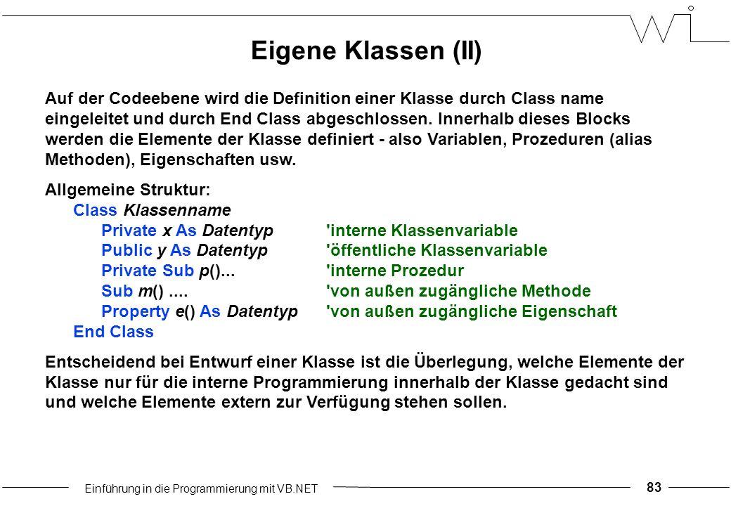 Einführung in die Programmierung mit VB.NET 83 Auf der Codeebene wird die Definition einer Klasse durch Class name eingeleitet und durch End Class abgeschlossen.