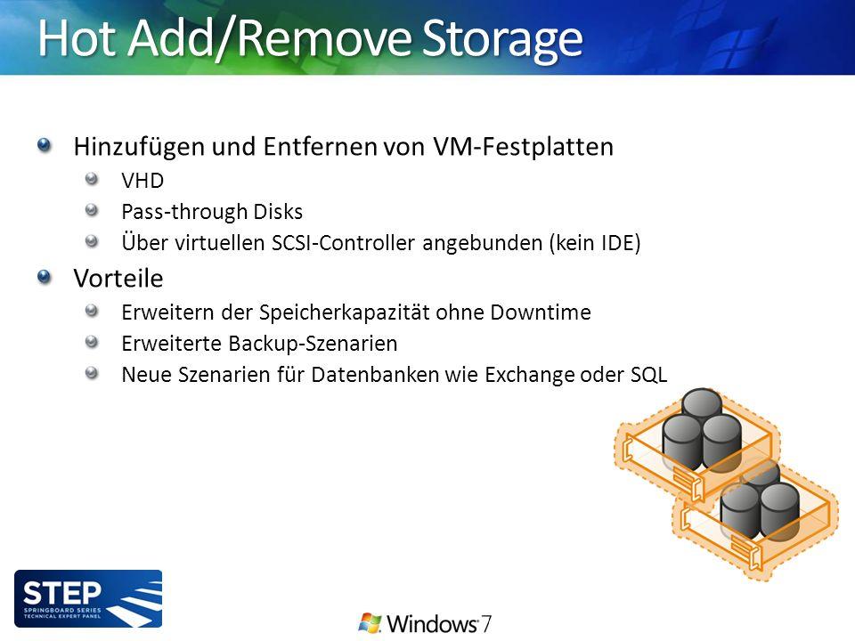 Hot Add/Remove Storage Hinzufügen und Entfernen von VM-Festplatten VHD Pass-through Disks Über virtuellen SCSI-Controller angebunden (kein IDE) Vorteile Erweitern der Speicherkapazität ohne Downtime Erweiterte Backup-Szenarien Neue Szenarien für Datenbanken wie Exchange oder SQL