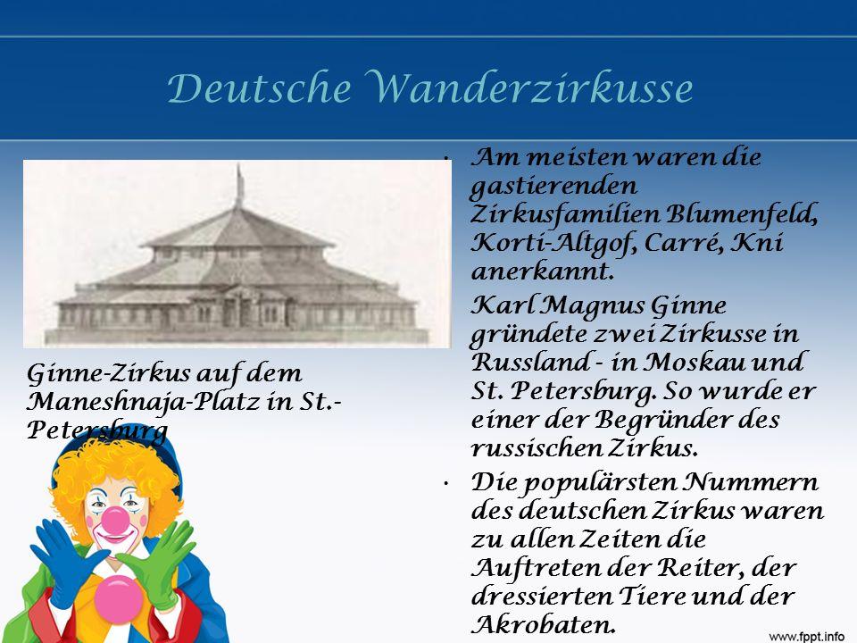 Deutsche Wanderzirkusse Am meisten waren die gastierenden Zirkusfamilien Blumenfeld, Korti-Altgof, Carré, Kni anerkannt. Karl Magnus Ginne gründete zw