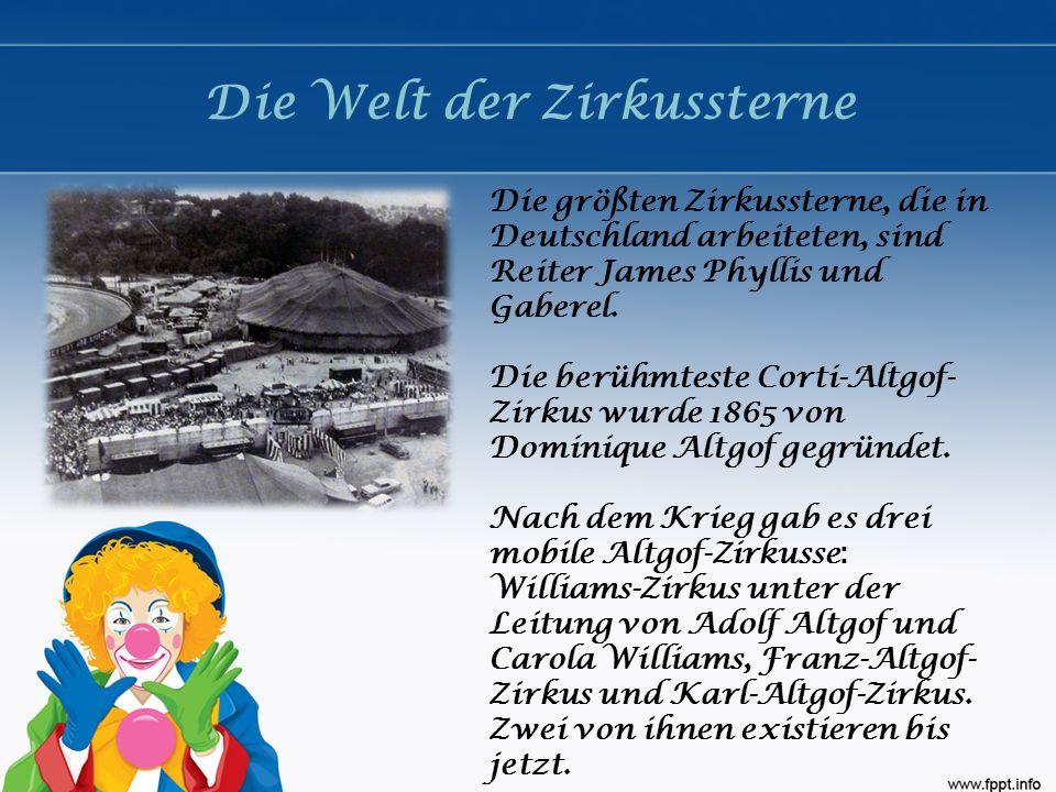 Die Welt der Zirkussterne Die größten Zirkussterne, die in Deutschland arbeiteten, sind Reiter James Phyllis und Gaberel. Die berühmteste Corti-Altgof