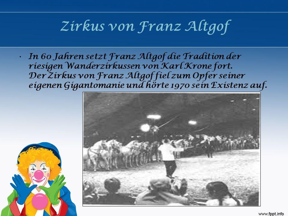 Zirkus von Franz Altgof In 60 Jahren setzt Franz Altgof die Tradition der riesigen Wanderzirkussen von Karl Krone fort. Der Zirkus von Franz Altgof fi