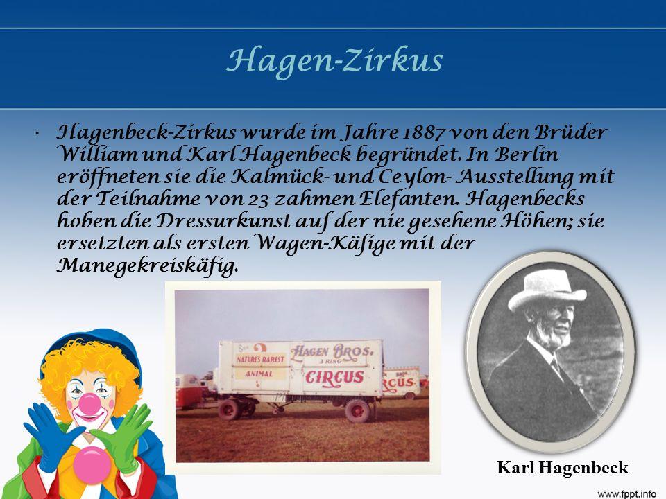 Hagen-Zirkus Hagenbeck-Zirkus wurde im Jahre 1887 von den Brüder William und Karl Hagenbeck begründet. In Berlin eröffneten sie die Kalmück- und Ceylo