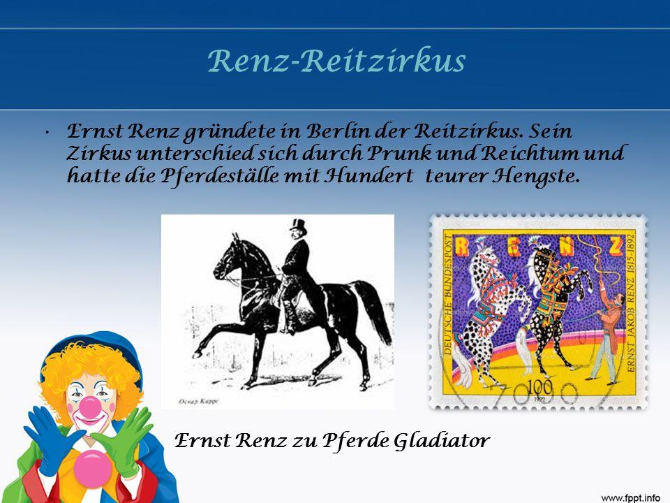 Renz-Reitzirkus Ernst Renz gründete in Berlin der Reitzirkus. Sein Zirkus unterschied sich durch Prunk und Reichtum und hatte die Pferdeställe mit Hun