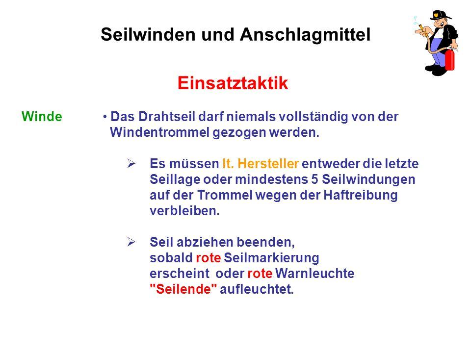 Seilwinden und Anschlagmittel Einsatztaktik Winde Das Drahtseil darf niemals vollständig von der Windentrommel gezogen werden.