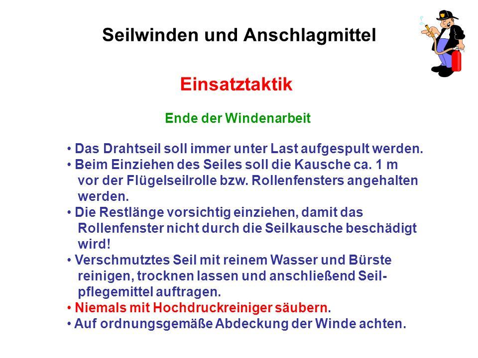 Seilwinden und Anschlagmittel Einsatztaktik Ende der Windenarbeit Das Drahtseil soll immer unter Last aufgespult werden.