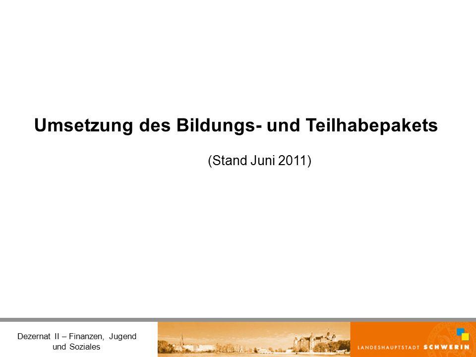 Dezernat II – Finanzen, Jugend und Soziales Umsetzung des Bildungs- und Teilhabepakets (Stand Juni 2011)