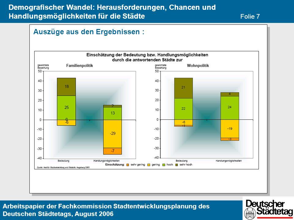Arbeitspapier der Fachkommission Stadtentwicklungsplanung des Deutschen Städtetags, August 2006 Demografischer Wandel: Herausforderungen, Chancen und Handlungsmöglichkeiten für die Städte Folie 7 Auszüge aus den Ergebnissen :