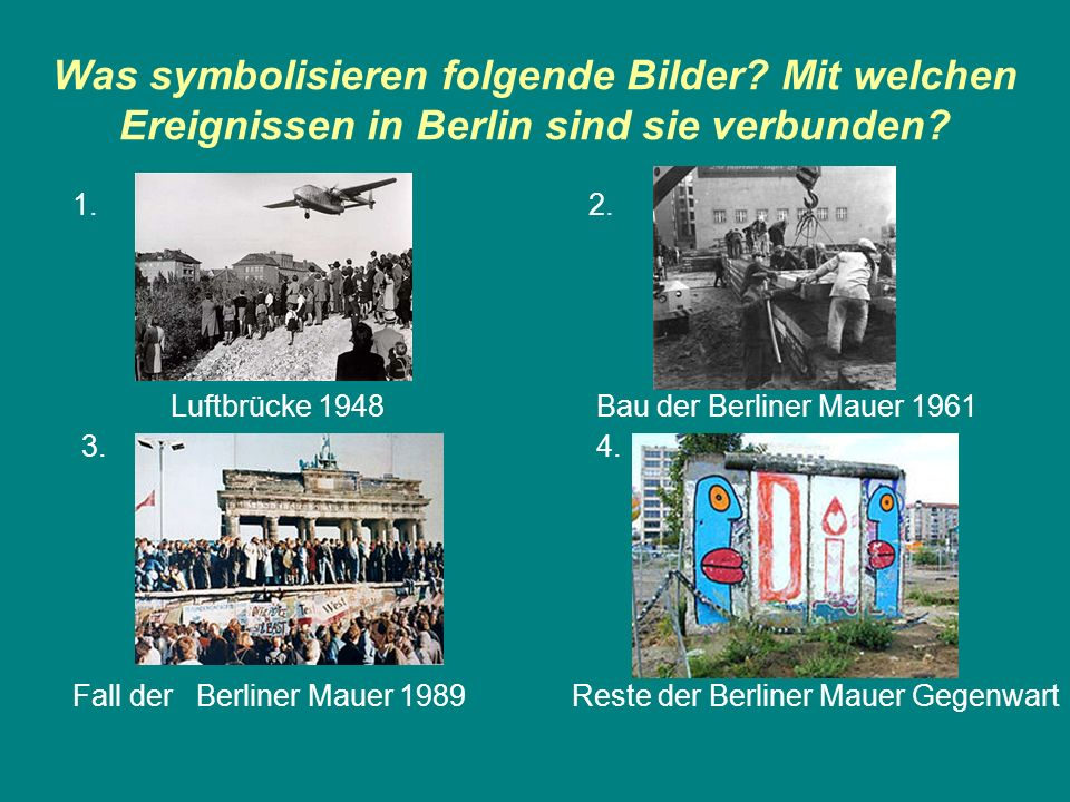 Was symbolisieren folgende Bilder.Mit welchen Ereignissen in Berlin sind sie verbunden.