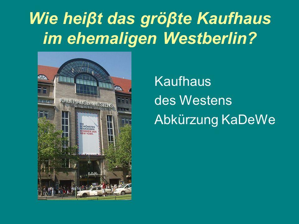 Wie heiβt das gröβte Kaufhaus im ehemaligen Westberlin? Kaufhaus des Westens Abkürzung KaDeWe