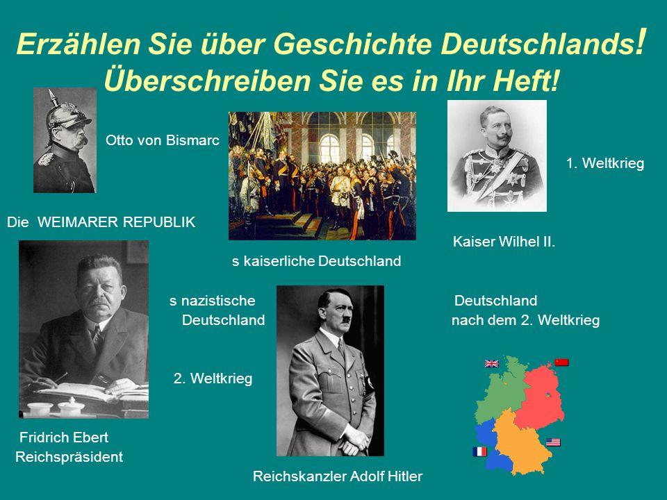 Erzählen Sie über Geschichte Deutschlands .Überschreiben Sie es in Ihr Heft.