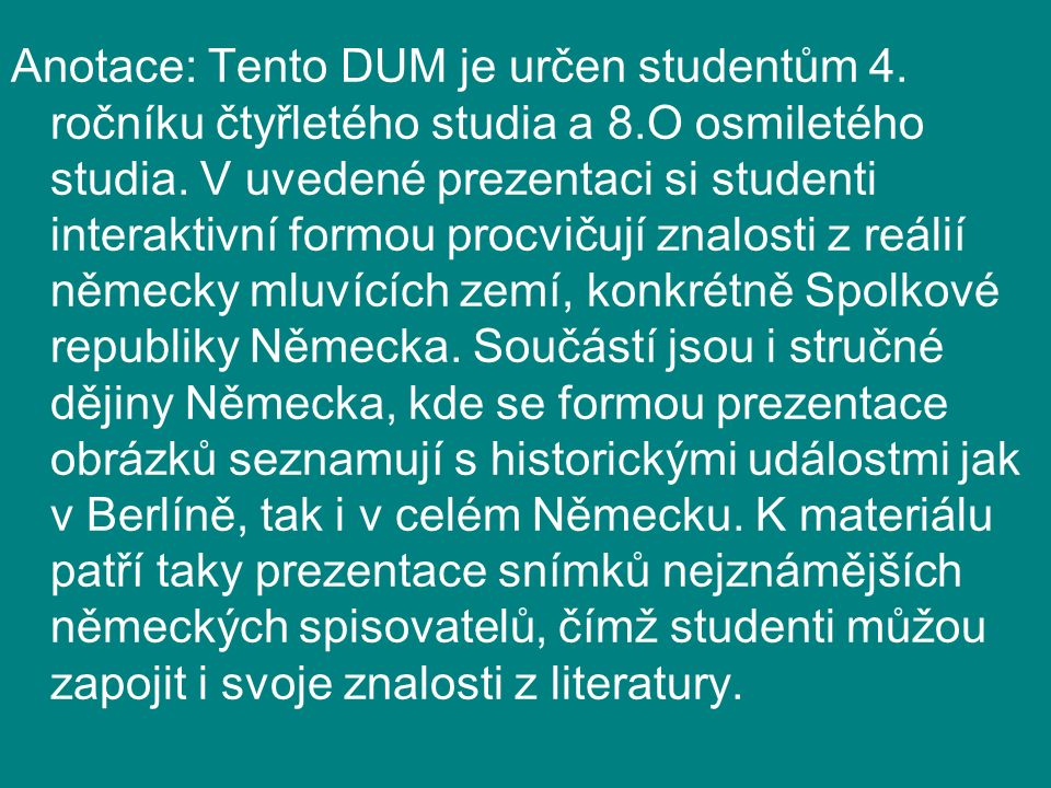 Anotace: Tento DUM je určen studentům 4. ročníku čtyřletého studia a 8.O osmiletého studia.