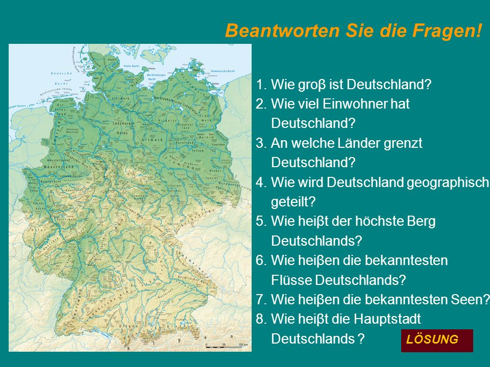 Beantworten Sie die Fragen. 1. Wie groβ ist Deutschland.