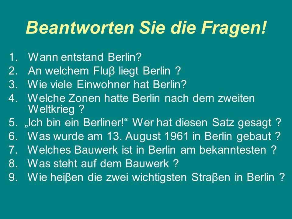 Beantworten Sie die Fragen. 1.Wann entstand Berlin.