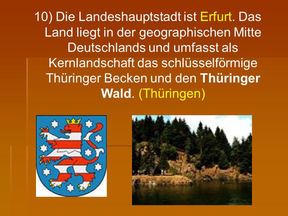 10) Die Landeshauptstadt ist Erfurt. Das Land liegt in der geographischen Mitte Deutschlands und umfasst als Kernlandschaft das schlüsselförmige Thüri