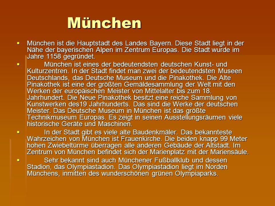 München  München ist die Hauptstadt des Landes Bayern.